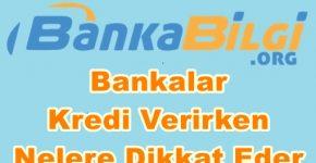Bankalar Kredi Verirken Nelere Dikkat Eder www.bankabilgi.org