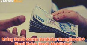 Kolay Kredi Veren Bankalar Hangileridir? Nasıl Kolay Kredi Alabilirim?
