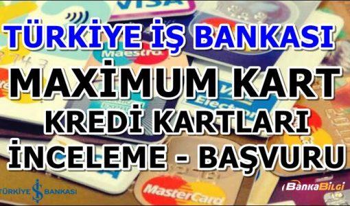 Türkiye İş Bankası Maximum Kredi Kartı Başvuru ve İncelemesi